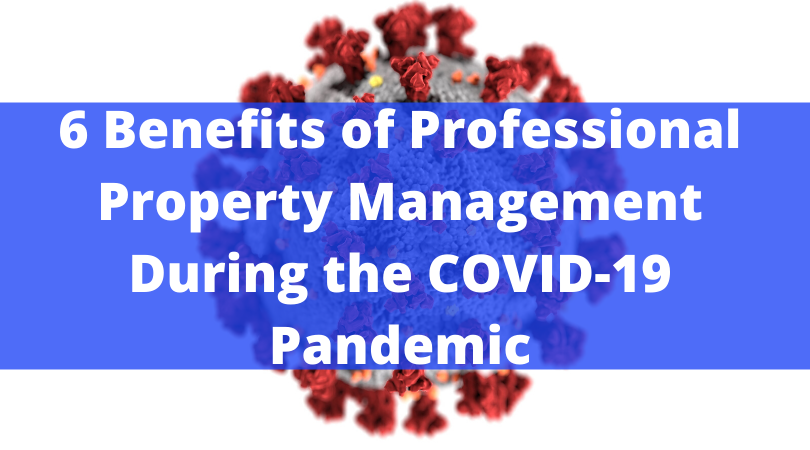 6 Benefits of Professional Property Management During the COVID-19 Pandemic